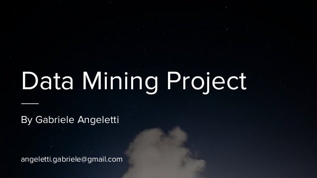 Data Mining Project By Gabriele Angeletti angeletti.gabriele@gmail.com