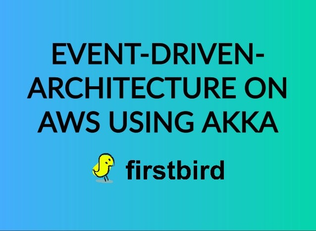 EVENT‐DRIVEN‐ ARCHITECTUREON AWSUSINGAKKA