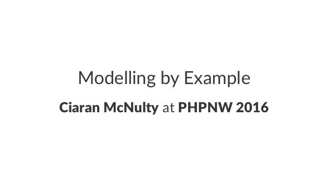 Modelling by Example Ciaran McNulty at PHPNW 2016
