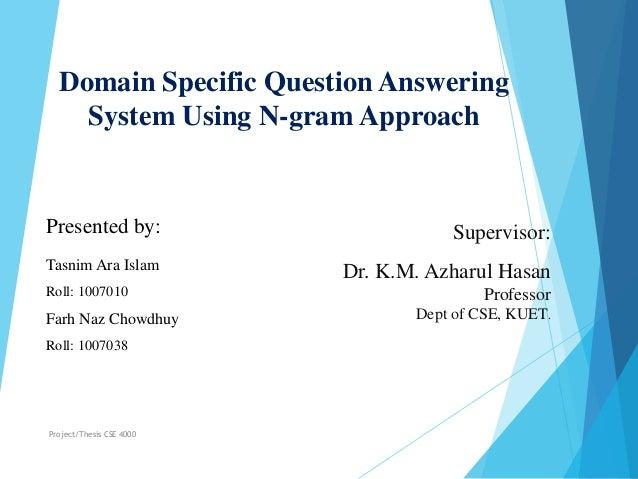 Presented by: Tasnim Ara Islam Roll: 1007010 Farh Naz Chowdhuy Roll: 1007038 Supervisor: Dr. K.M. Azharul Hasan Professor ...