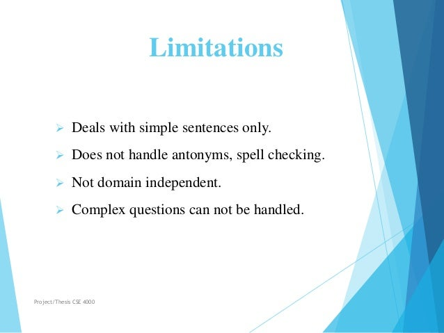 Limitations  Deals with simple sentences only.  Does not handle antonyms, spell checking.  Not domain independent.  Co...