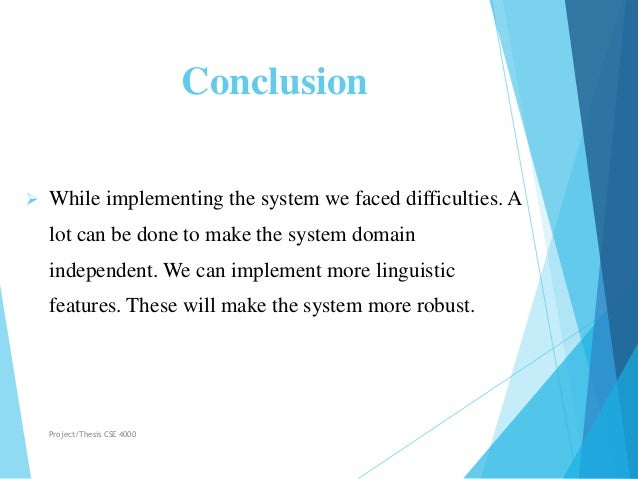 Conclusion  While implementing the system we faced difficulties. A lot can be done to make the system domain independent....