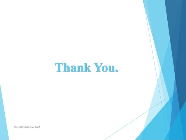 Thank You. Project/Thesis CSE 4000