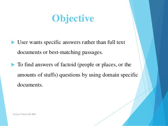 Objective  User wants specific answers rather than full text documents or best-matching passages.  To find answers of fa...