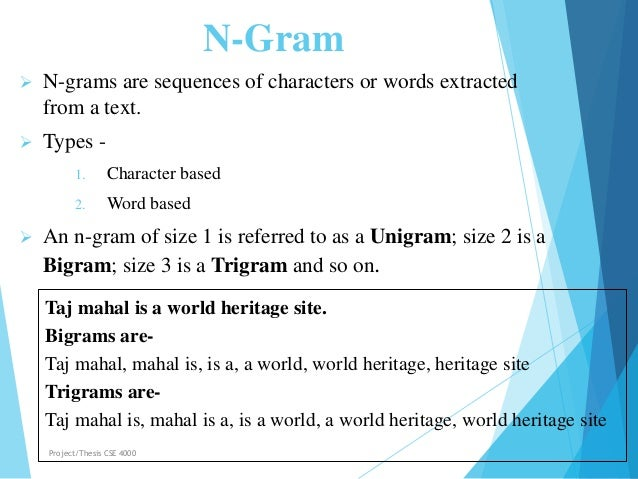N-Gram  N-grams are sequences of characters or words extracted from a text.  Types - 1. Character based 2. Word based  ...