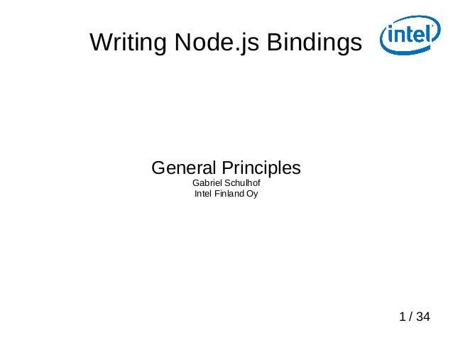 1 / 34 Writing Node.js Bindings General Principles Gabriel Schulhof Intel Finland Oy