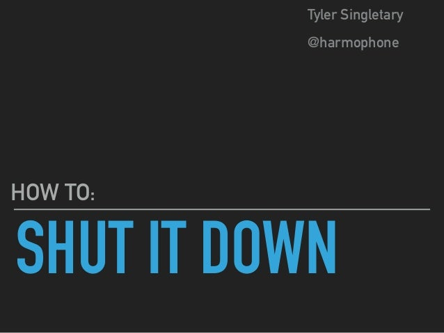 SHUT IT DOWN HOW TO: Tyler Singletary @harmophone