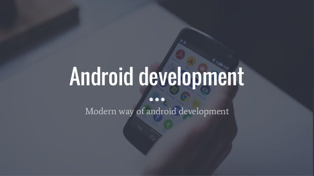 Android development Modern way of android development