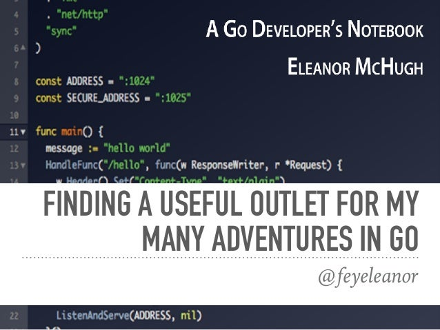 FINDING A USEFUL OUTLET FOR MY MANY ADVENTURES IN GO @feyeleanor