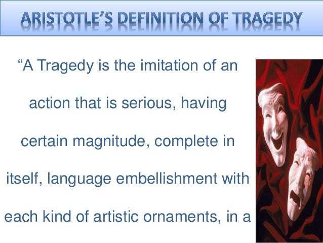 aristotle and the concept of tragedy The present study investigates the tragic hero, defined in aristotle's poetics as  an  the final part of this project establishes sophocles' king oedipus as a tragic .