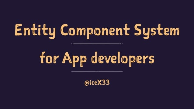 Entity Component System for App developers @iceX33
