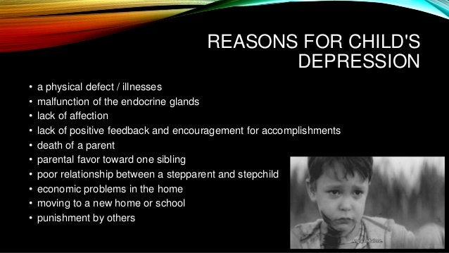 REASONS FOR CHILD'S DEPRESSION • a physical defect / illnesses • malfunction of the endocrine glands • lack of affection •...
