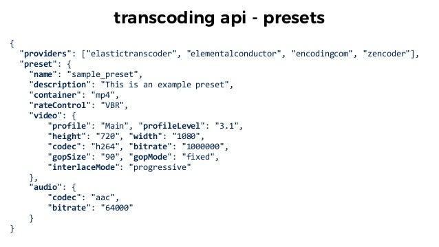 "{       ""providers"":  [""elastictranscoder"",  ""elementalconductor"",  ""encodingcom"",  ""zencoder""],     ""p..."