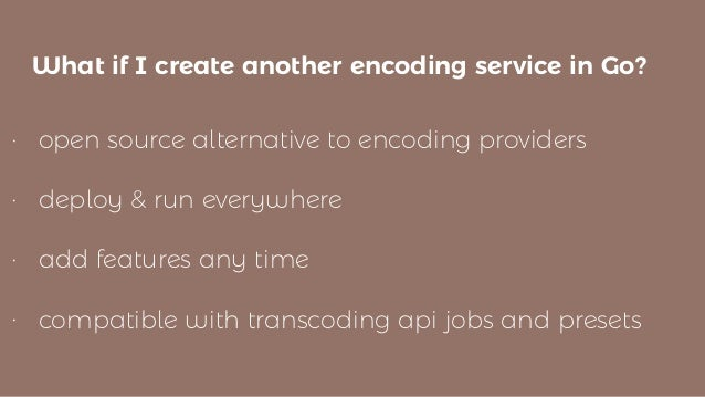 • open source alternative to encoding providers • deploy & run everywhere • add features any time • compatible with transc...