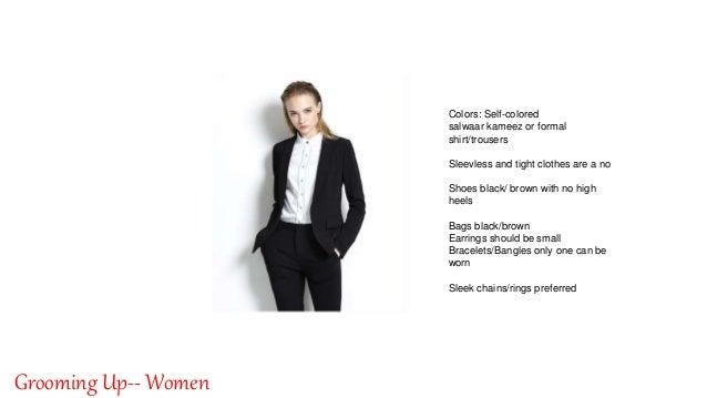 By: Singnet Solutions 3 Grooming Up-- Women Colors: Self-colored salwaar kameez or formal shirt/trousers Sleevless and tig...