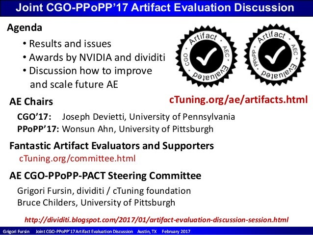 Grigori Fursin Joint CGOGrigori Fursin Joint CGO--PPoPP'17 Artifact Evaluation Discussion Austin, TX February 2017PPoPP'17...