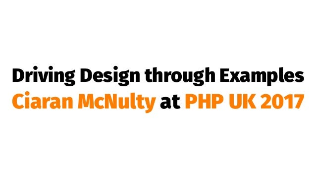 Driving Design through Examples Ciaran McNulty at PHP UK 2017