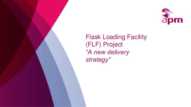 """Flask Loading Facility (FLF) Project """"A new delivery strategy"""""""