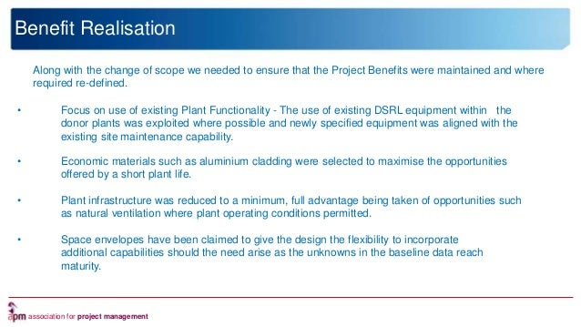 association for project management Benefit Realisation • Focus on use of existing Plant Functionality - The use of existin...
