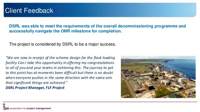association for project management Client Feedback DSRL was able to meet the requirements of the overall decommissioning p...