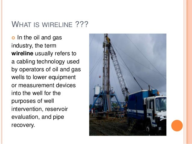 Oil And Gas Measuring Instruments : Wireline operations