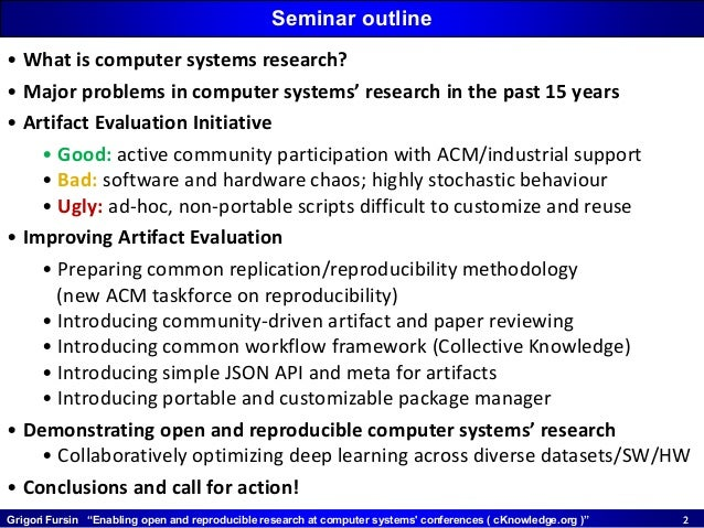 """Grigori Fursin """"Enabling open and reproducible research at computer systems' conferences ( cKnowledge.org )"""" 22 • What is ..."""