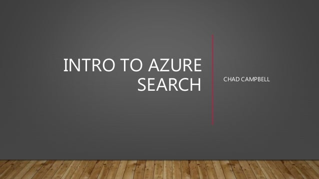 INTRO TO AZURE SEARCH CHAD CAMPBELL