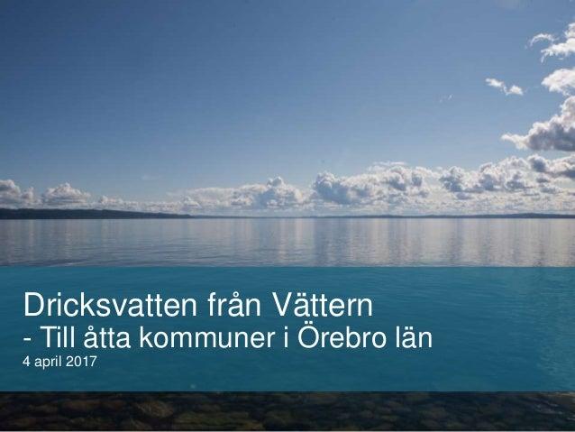 Dricksvatten från Vättern - Till åtta kommuner i Örebro län 4 april 2017
