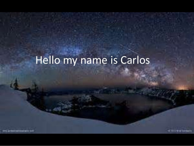 Hello my name is Carlos