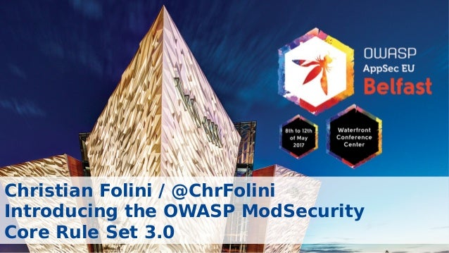 Christian Folini / @ChrFolini Introducing the OWASP ModSecurity Core Rule Set 3.0