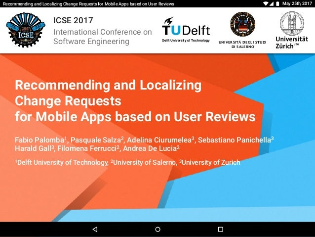 May 25th, 2017Recommending and Localizing Change Requests for Mobile Apps based on User Reviews Delft University of Techno...