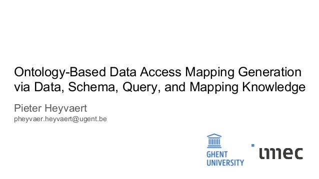 Ontology-Based Data Access Mapping Generation via Data, Schema, Query, and Mapping Knowledge Pieter Heyvaert pheyvaer.heyv...