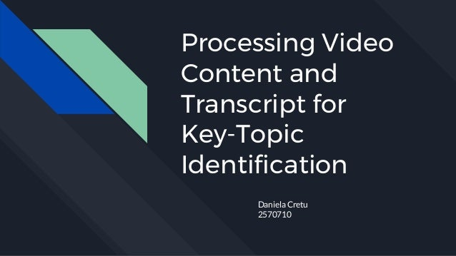 Processing Video Content and Transcript for Key-Topic Identification Daniela Cretu 2570710
