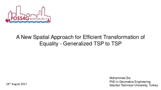 A New Spatial Approach for Efficient Transformation of Equality - Generalized TSP to TSP Mohammed Zia PhD in Geomatics Eng...