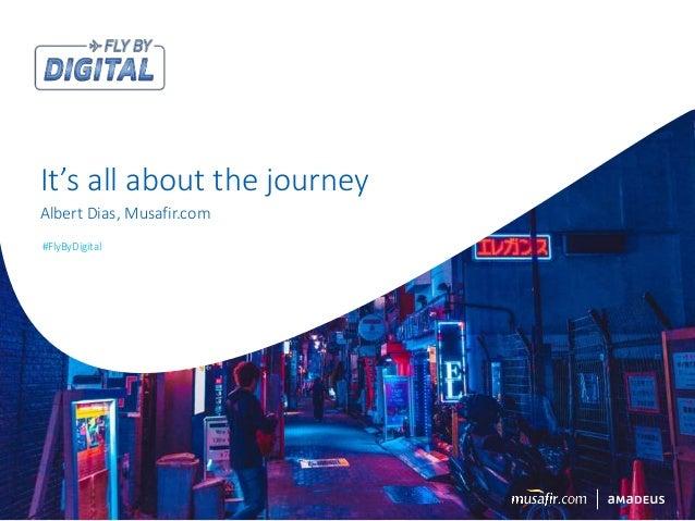 #FlyByDigital Albert Dias, Musafir.com It's all about the journey #FlyByDigital