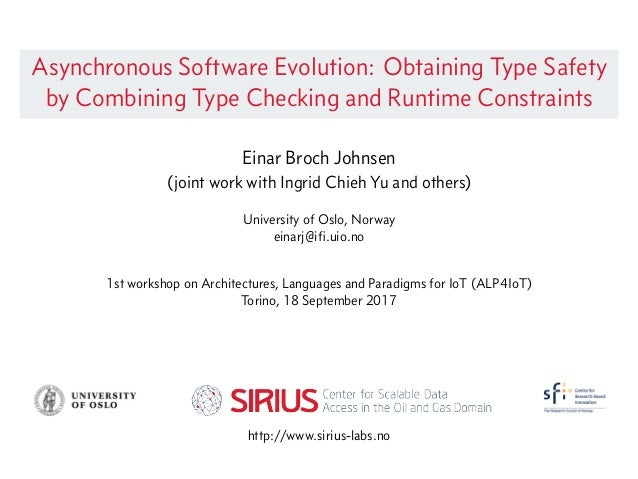 Asynchronous Software Evolution: Obtaining Type Safety by Combining Type Checking and Runtime Constraints Einar Broch John...