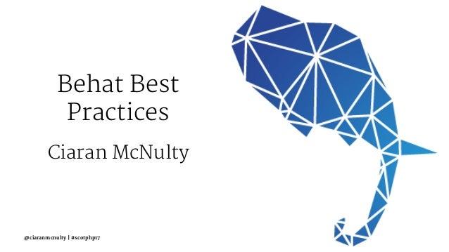 Behat Best Practices Ciaran McNulty @ciaranmcnulty | #scotphp17
