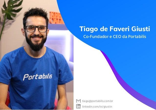 Tiago de Faveri Giusti Co-Fundador e CEO da Portabilis tiago@portabilis.com.br linkedin.com/in/giustin