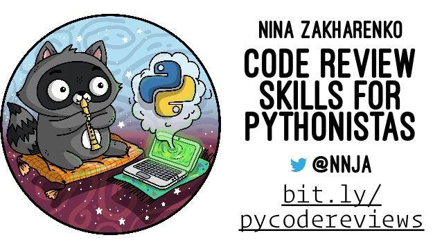 NINA ZAKHARENKO CODE REVIEW SKILLS FOR PYTHONISTAS @NNJA bit.ly/ pycodereviews