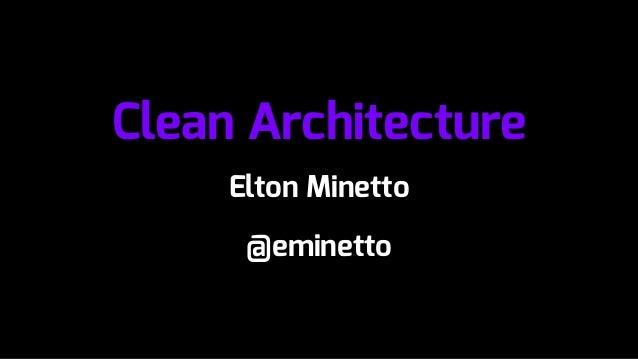 Clean Architecture Elton Minetto @eminetto