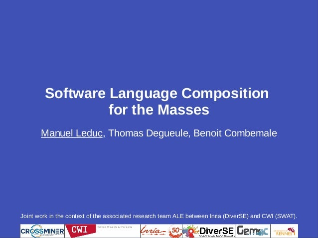 Software Language Composition for the Masses Manuel Leduc, Thomas Degueule, Benoit Combemale Joint work in the context of ...