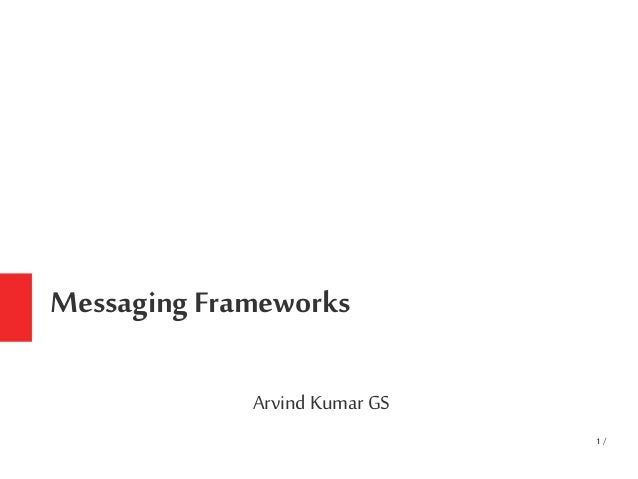 1 / Messaging Frameworks Arvind KumarGS