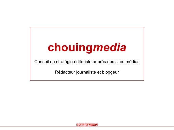 chouing media Conseil en stratégie éditoriale auprès des sites médias  Rédacteur journaliste et bloggeur