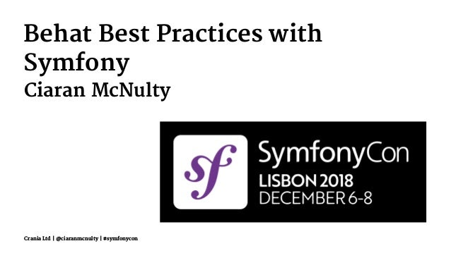 Behat Best Practices with Symfony Ciaran McNulty Crania Ltd | @ciaranmcnulty | #symfonycon