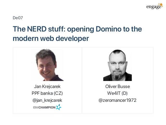 De07 TheNERDstuff:openingDominotothe modernwebdeveloper JanKrejcarek PPFbanka(CZ) @jan_krejcarek OliverBusse We4IT(D) @zer...