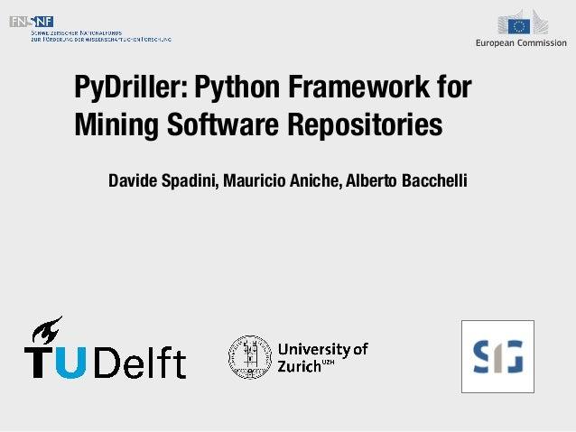 PyDriller: Python Framework for Mining Software Repositories Davide Spadini, Mauricio Aniche, Alberto Bacchelli