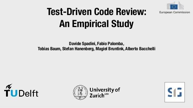 Test-Driven Code Review: An Empirical Study Davide Spadini, Fabio Palomba, Tobias Baum, Stefan Hanenberg, Magiel Bruntink,...