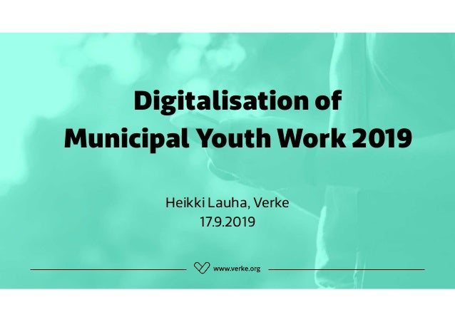 Digitalisation of Municipal Youth Work 2019 Heikki Lauha, Verke 17.9.2019