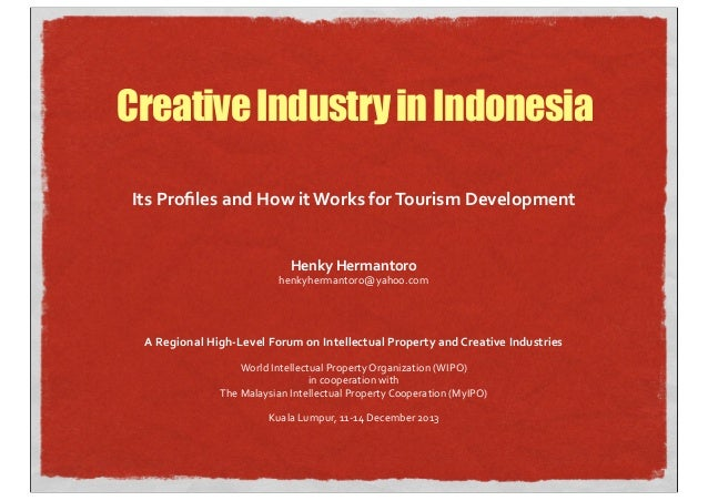 Creative Industry in Indonesia Its	   Profiles	   and	   How	   it	   Works	   for	   Tourism	   Development	    Henky	   H...