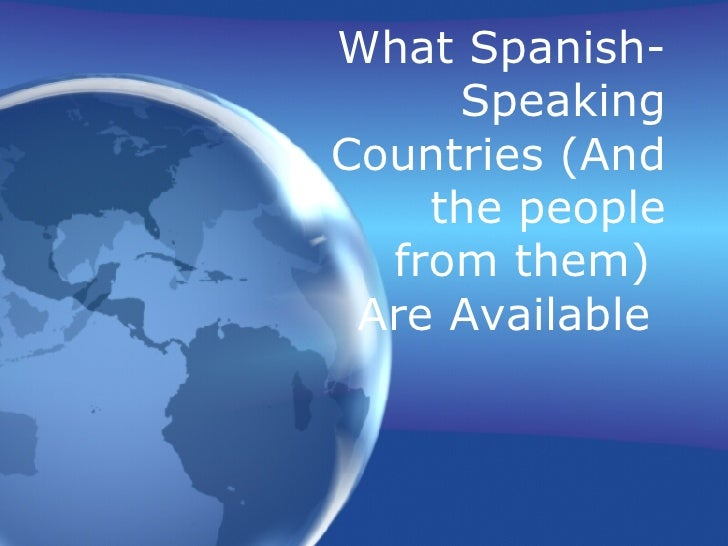 What Spanish-Speaking Countries (And the people from them)  Are Available